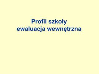 Profil szkoly ewaluacja wewnetrzna