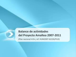 Balance de actividades  del Proyecto Amaltea 2007-2011  Plan nacional IDi, ref. HUM2007-62226