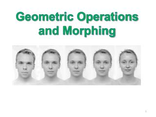 Geometric Operations and Morphing