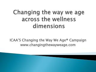 Changing the way we age  across the wellness dimensions