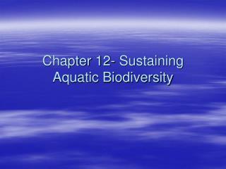 Chapter 12- Sustaining Aquatic Biodiversity