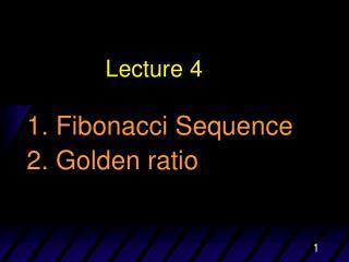 1. Fibonacci Sequence 2. Golden ratio