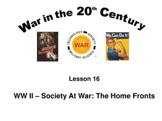 Lesson 16  WW II   Society At War: The Home Fronts