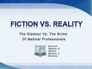 Fiction vs. reality the glamour vs. the grime of medical pro