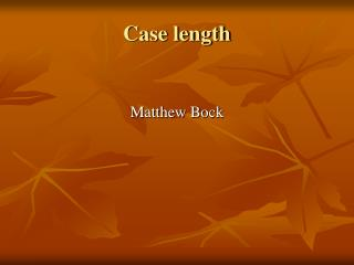 Case length