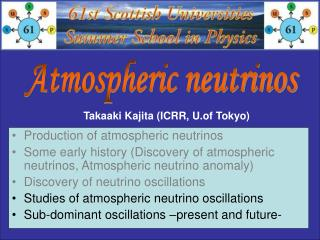 Production of atmospheric neutrinos Some early history Discovery of atmospheric neutrinos, Atmospheric neutrino anomaly