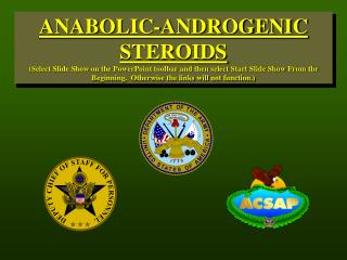 ANABOLIC-ANDROGENIC STEROIDS Select Slide Show on the PowerPoint toolbar and then select Start Slide Show From the Begin