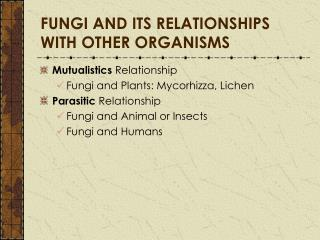 FUNGI AND ITS RELATIONSHIPS WITH OTHER ORGANISMS