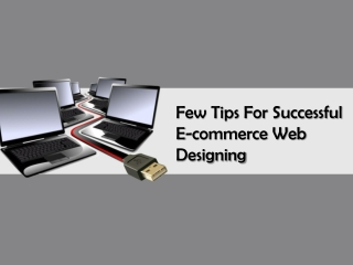 Few Tips For Successful E-commerce Web Designing