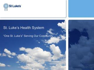 St. Luke s Health System   One St. Luke s  Serving Our Community