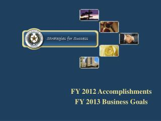 FY 2012 Accomplishments FY 2013 Business Goals