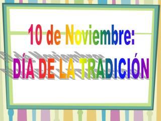 10 de Noviembre: D A DE LA TRADICI N