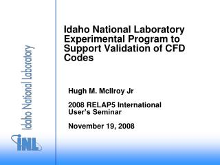 Idaho National Laboratory Experimental Program to Support Validation of CFD Codes