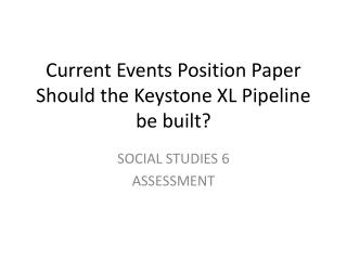Current Events Position Paper Should the Keystone XL Pipeline be built