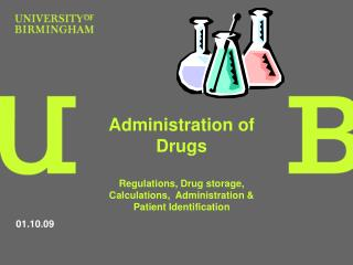 Administration of Drugs  Regulations, Drug storage, Calculations,  Administration  Patient Identification