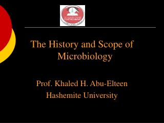 The History and Scope of Microbiology  Prof. Khaled H. Abu-Elteen Hashemite University