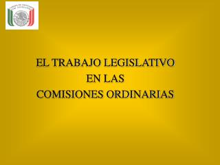 EL TRABAJO LEGISLATIVO EN LAS                     COMISIONES ORDINARIAS