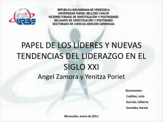 PAPEL DE LOS L DERES Y NUEVAS TENDENCIAS DEL LIDERAZGO EN EL SIGLO XXI Angel Zamora y Yenitza Poriet