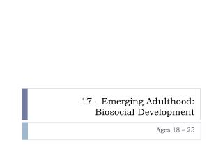 17 - Emerging Adulthood:         Biosocial Development
