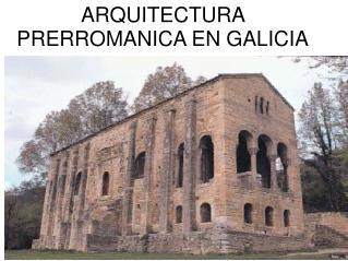 ARQUITECTURA PRERROMANICA EN GALICIA