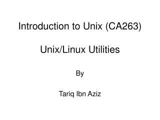 Introduction to Unix CA263   Unix