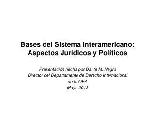 Bases del Sistema Interamericano: Aspectos Jur dicos y Pol ticos