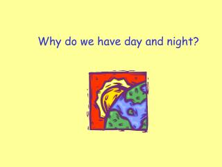Why do we have day and night