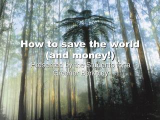 How to save the world and money