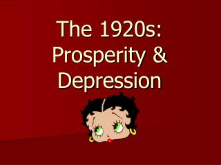 The 1920s: Prosperity  Depression