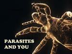 PARASITES AND YOU