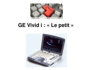 GE Vivid i :   Le petit