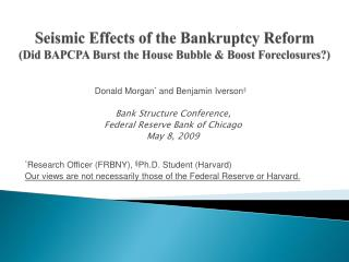 Seismic Effects of the Bankruptcy Reform Did BAPCPA Burst the House Bubble  Boost Foreclosures