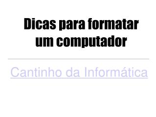 Dicas para formatar um computador
