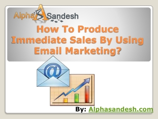 How To Produce Immediate Sales By Using Email Marketing?