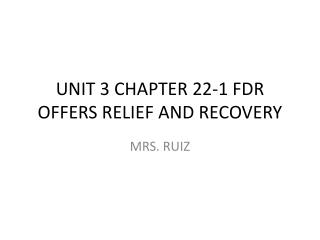 UNIT 3 CHAPTER 22-1 FDR OFFERS RELIEF AND RECOVERY