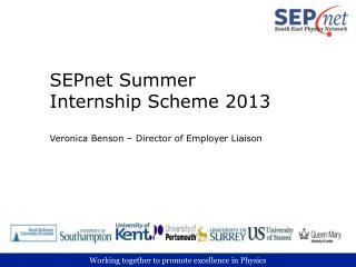 SEPnet Summer Internship Scheme 2013  Veronica Benson   Director of Employer Liaison