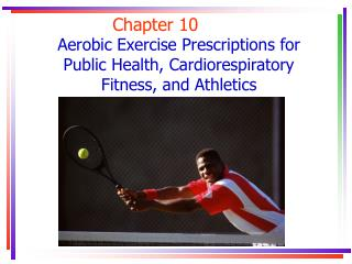 Aerobic Exercise Prescriptions for Public Health, Cardiorespiratory Fitness, and Athletics