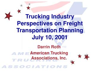 Trucking Industry Perspectives on Freight Transportation Planning July 10, 2001