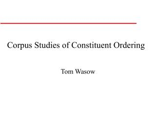 Corpus Studies of Constituent Ordering