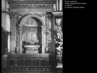 Pietro Lombardo Tomb of Doge Antonio Roselli c.1464-67  S. Antonio Il Santo Padua