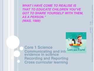 WHAT I HAVE COME TO REALISE IS THAT TO EDUCATE CHILDREN YOU VE GOT TO SHARE YOURSELF WITH THEM, AS A PERSON.   NIAS, 198