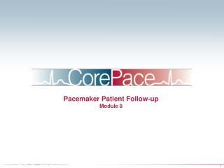 Pacemaker Patient Follow-up Module 8