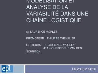Mod lisation et analyse de la variabilit  dans une cha ne logistique  par Laurence Morlet   Promoteur :  Philippe Cheval