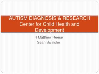 AUTISM DIAGNOSIS  RESEARCH  Center for Child Health and Development