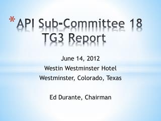 API Sub-Committee 18        TG3 Report