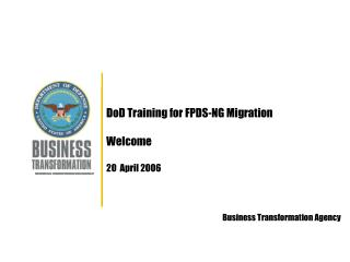 DoD Training for FPDS-NG Migration   Welcome  20  April 2006