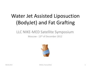 Water Jet Assisted Liposuction BodyJet and Fat Grafting
