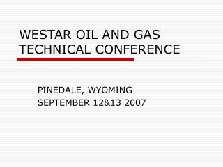 WESTAR OIL AND GAS TECHNICAL CONFERENCE