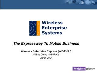 The Expressway To Mobile Business  Wireless Enterprise Express WE