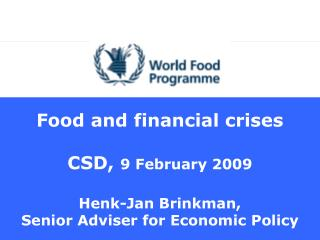 Food and financial crises  CSD, 9 February 2009  Henk-Jan Brinkman, Senior Adviser for Economic Policy